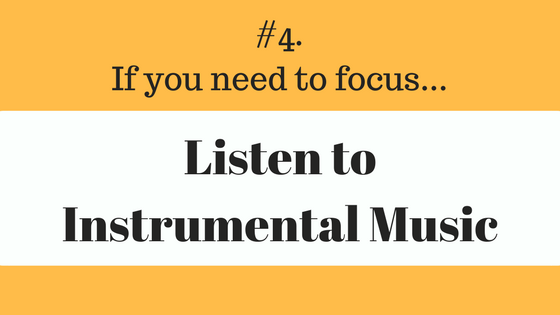 4 - If you need to focus, listen to instrumental music